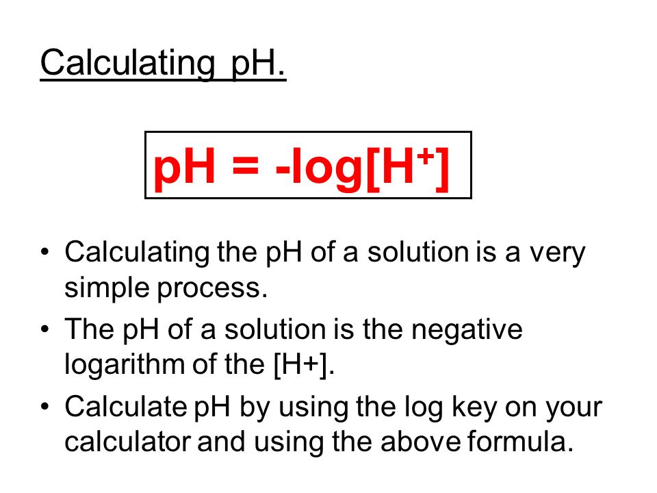 pH = -log[H+] Calculating pH.